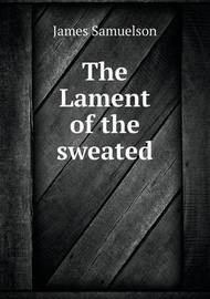 The Lament of the Sweated by James Samuelson