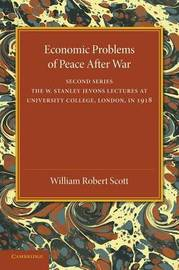 Economic Problems of Peace after War: Volume 2 by William Robert Scott