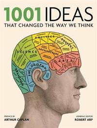 1001 Ideas that Changed the Way We Think by Robert Arp