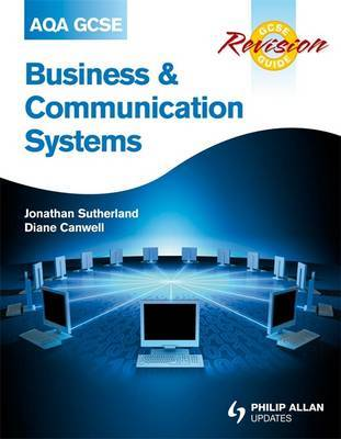 AQA GCSE Business and Communication Systems Revision Guide by Jonathan Sutherland