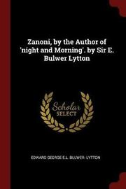 Zanoni, by the Author of 'Night and Morning'. by Sir E. Bulwer Lytton by Edward George E.L . Bulwer- Lytton image