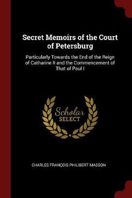 Secret Memoirs of the Court of Petersburg by Charles Francois Philibert Masson image