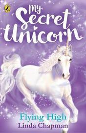 My Secret Unicorn: Flying High by Linda Chapman