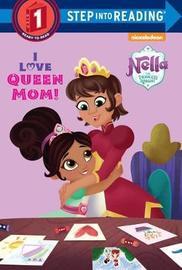 I Love Queen Mom! (Nella the Princess Knight) by Random House