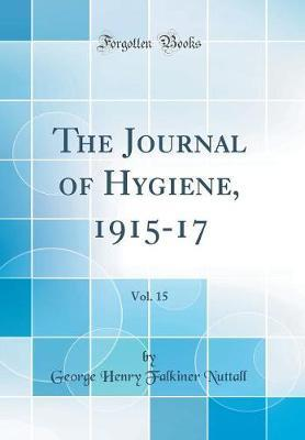 The Journal of Hygiene, 1915-17, Vol. 15 (Classic Reprint) by George Henry Falkiner Nuttall image
