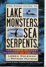 The Field Guide to Lake Monsters, Sea Serpents by Loren Coleman
