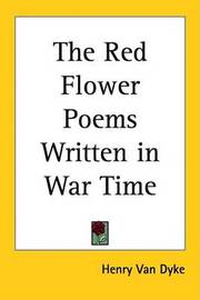 The Red Flower Poems Written in War Time by Henry Van Dyke image