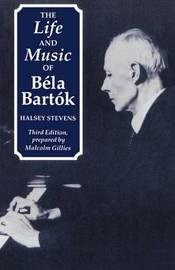 The Life and Music of Bela Bartok by Halsey Stevens