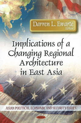 Implications of a Changing Regional Architecture in East Asia