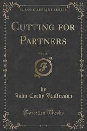 Cutting for Partners, Vol. 2 of 3 (Classic Reprint) by John Cordy Jeaffreson