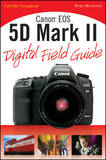 Canon EOS 5D Mark II Digital Field Guide by Brian McLernon