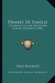 Drames de Famille: L'Echeance Le Luxe Des Autres Coeurs D'Enfants (1900) by Paul Bourget