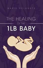 The Healing of the 1lb Baby by Marie Delanote