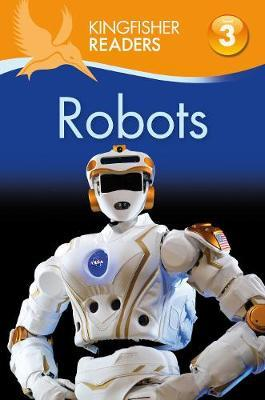 Kingfisher Readers: Robots (Level 3: Reading Alone with Some Help) by Chris Oxlade