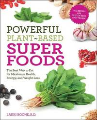 Powerful Plant-Based Superfoods by Lauri Boone