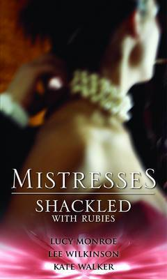 Mistresses: Shackled with Rubies by Lucy Monroe