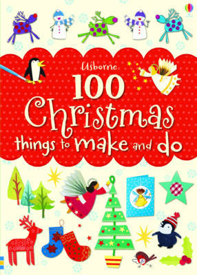 100 Christmas Things to Make and Do by Fiona Watt image