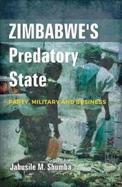 Zimbabwe's predatory state by Jabusile M. Shumba