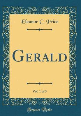 Gerald, Vol. 1 of 3 (Classic Reprint) by Eleanor C Price image
