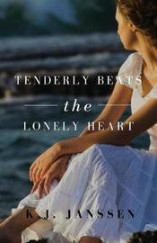 Tenderly Beats the Lonely Heart by K J Janssen