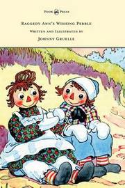 Raggedy Ann's Wishing Pebble - Written and Illustrated by Johnny Gruelle by Johnny Gruelle