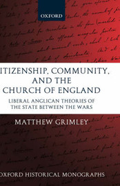 Citizenship, Community, and the Church of England by Matthew Grimley