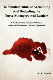 The Fundamentals of Accounting and Budgeting for Nurse Managers and Leaders by P.J. Woods