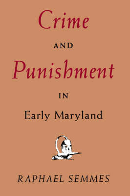 Crime and Punishment in Early Maryland by Raphael Semmes