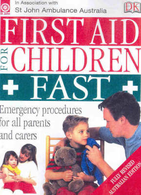 First Aid for Children Fast : Emergency Procedures for All Parents and Carers: Fast by St. John's Ambulance Australia