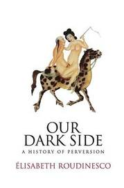 Our Dark Side by Elisabeth Roudinesco