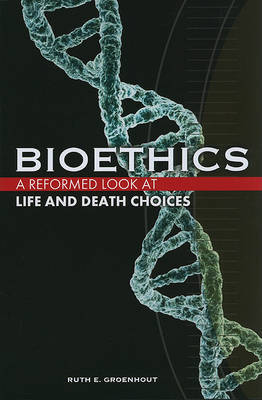 Bioethics by Ruth E Groenhout