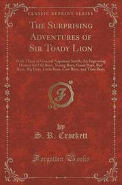 The Surprising Adventures of Sir Toady Lion by S.R. Crockett