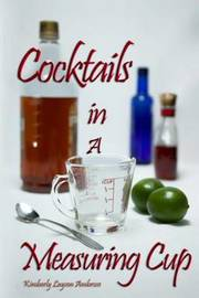 Cocktails in a Measuring Cup by Kimberley Layson Ambrose