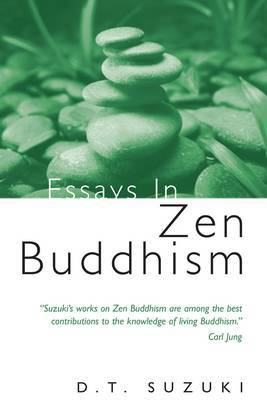 Essays in Zen Buddhism by Daisetz Teitaro Suzuki