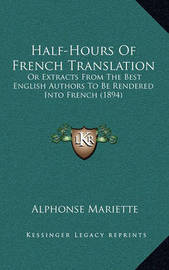 Half-Hours of French Translation: Or Extracts from the Best English Authors to Be Rendered Into French (1894) by Alphonse Mariette