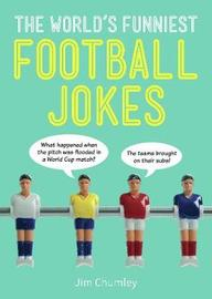 The World's Funniest Football Jokes by Jim Chumley