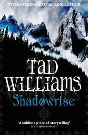 Shadowrise: Volume Three of Shadowmarch by Tad Williams image