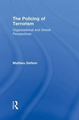 The Policing of Terrorism by Mathieu Deflem