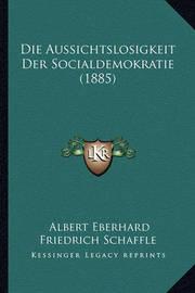 Die Aussichtslosigkeit Der Socialdemokratie (1885) by Albert Eberhard Friedrich Schaffle