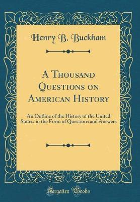 A Thousand Questions on American History by Henry B Buckham