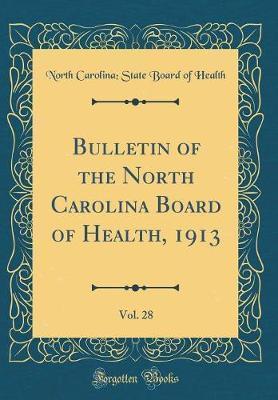 Bulletin of the North Carolina Board of Health, 1913, Vol. 28 (Classic Reprint) by North Carolina Health