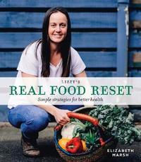 Lizzy's Real Food Reset by Elizabeth Marsh