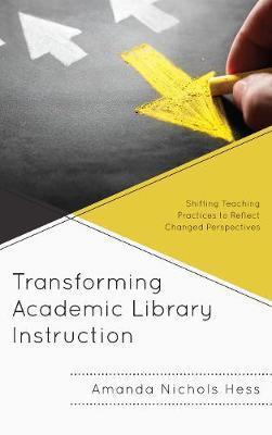 Transforming Academic Library Instruction by Amanda Nichols Hess