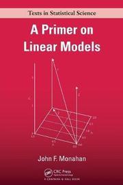 A Primer on Linear Models by John F. Monahan
