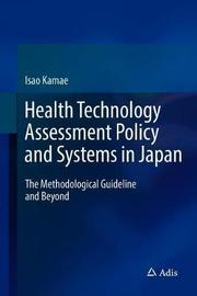 Health Technology Assessment Policy and Systems in Japan by Isao Kamae