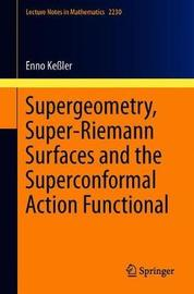 Supergeometry, Super-Riemann Surfaces and the Superconformal Action Functional by Enno Kessler