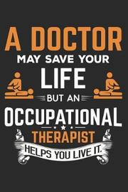 A Doctor May Save Your Life But an Occupational Therapist Helps You Live It by Nd Journals Publishing