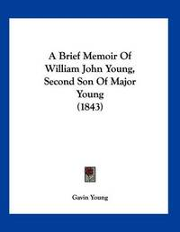 A Brief Memoir of William John Young, Second Son of Major Young (1843) by Gavin Young