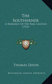 The Southerner: A Romance of the Real Lincoln (1913) by Thomas Dixon