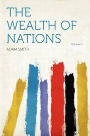 The Wealth of Nations Volume 1 by Adam Smith